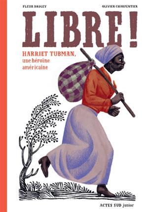 Libre ! : Harriet Tubman, une héroïne américaine