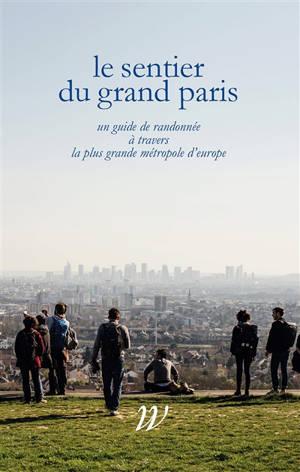 Le sentier du Grand Paris : un guide de randonnée à travers la plus grande métropole d'Europe