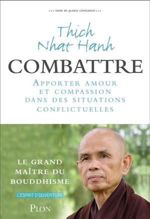 Vivre en pleine conscience, Combattre : apporter amour et compassion dans des situations conflictuelles