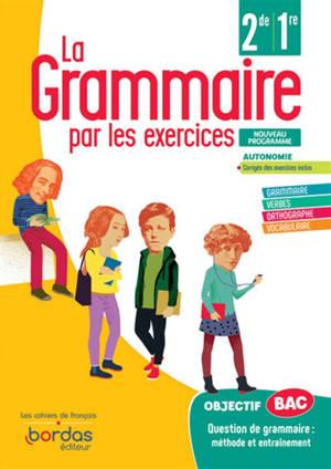 La grammaire par les exercices 2de, 1re : cahier d'exercices : nouveau programme