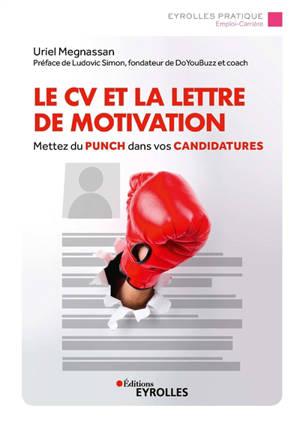 Le CV et la lettre de motivation : mettez du punch dans vos candidatures