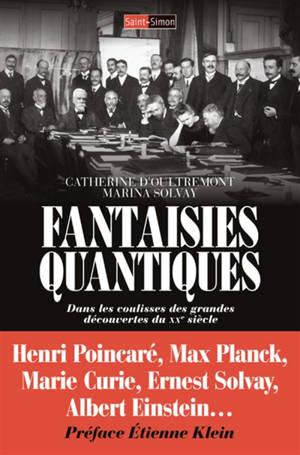 Fantaisies quantiques : dans les coulisses des grandes découvertes du XXe siècle