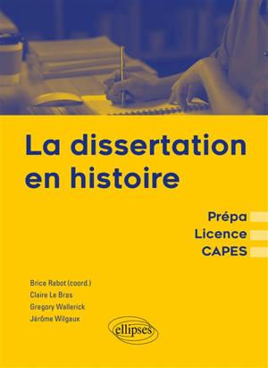 La dissertation en histoire : prépa, licence, Capes