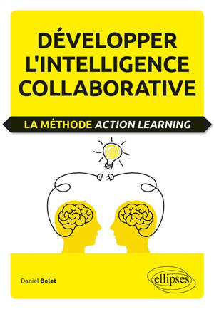 Développer l'intelligence collaborative : la méthode action learning