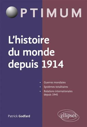 L'histoire du monde depuis 1914 : guerres mondiales, systèmes totalitaires, relations internationales depuis 1945