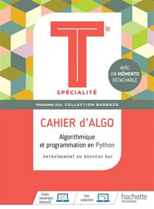 Cahier d'algo terminale spécialité : algorithmique et programmation en Python : entraînement au nouveau bac, programme 2020