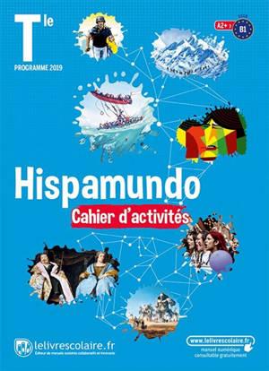 Hispamundo, terminale, A2+-B1 : cahier d'activités : programme 2019
