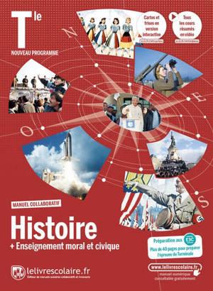 Histoire + enseignement moral et civique terminale : manuel collaboratif : nouveau programme