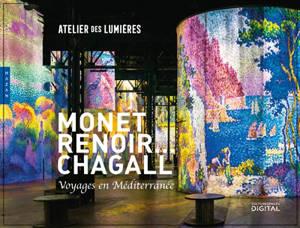 Monet, Renoir... Chagall : voyages en Méditerranée = Monet, Renoir... Chagall : travels to the Mediterranean : exposition, Paris, Atelier des lumières, du 26 mai 2020 au 3 janvier 2021