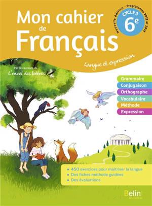 Mon cahier de français 6e, cycle 3 : langue et expression : programmes 2018 et 2019