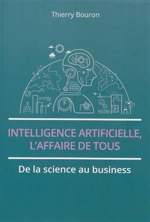 Intelligence artificielle, l'affaire de tous : de la science au business