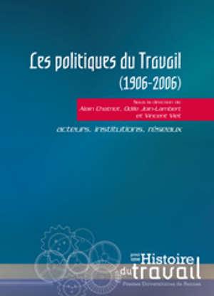 Les Politiques du Travail (1906-2006)