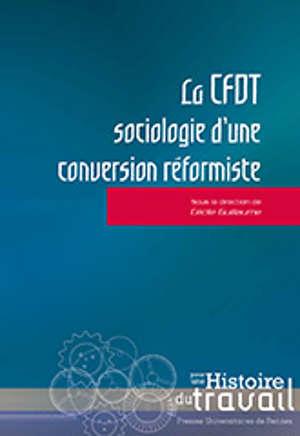 La CFDT : sociologie d'une conversion réformiste