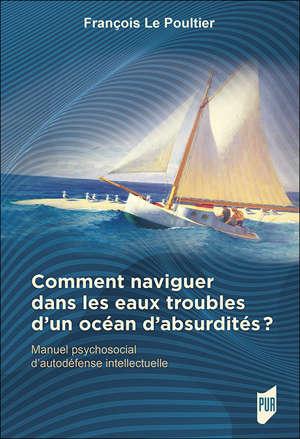 Comment naviguer dans les eaux troubles d'un océan d'absurdités ?