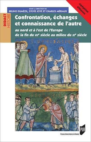 Confrontation, échanges et connaissance de l'autre au nord et à l'est de l'Europe de la fin du VIIe siècle au milieu du XIe siècle