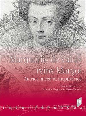 De Marguerite de Valois à la reine Margot : Autrice, mécène, inspiratrice