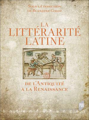 La Littérarité latine de l'Antiquité à la Renaissance