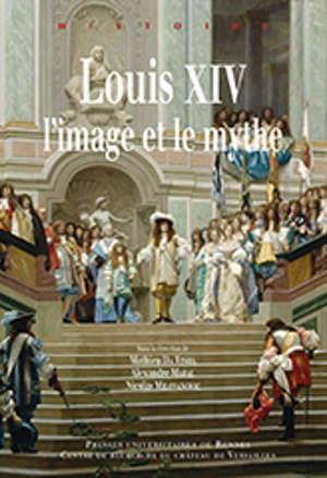 Louis XIV, l'image et le mythe