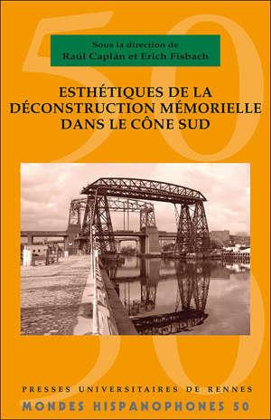 Esthétiques de la déconstruction mémorielle dans le Cône Sud