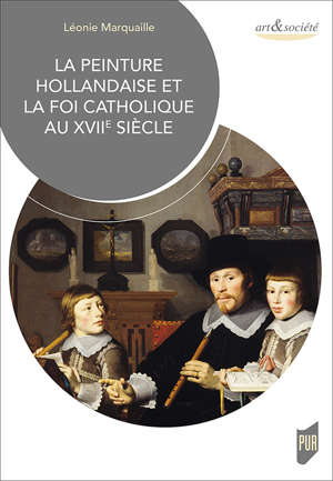 La peinture hollandaise et la foi catholique au XVIIe siècle