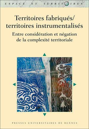 Territoires fabriqués/territoires instrumentalisés