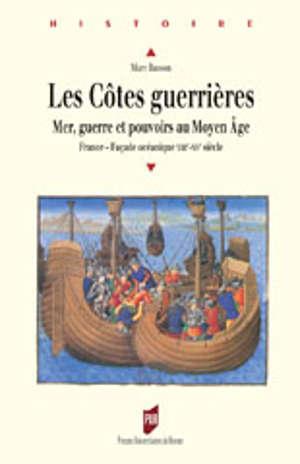 Les côtes guerrières. Mer, guerre et pouvoirs au Moyen Âge