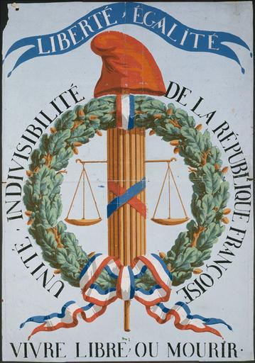 Liberté, Egalité, Unité, Indivisiblité de la République Françoise, Vivre Libre ou Mourir
