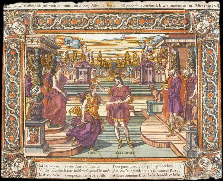 La Royne Vasthy dédaignat venir au mandement du Roy Assuere en son festin, est privée de la courone, & Ester esleuée en son lieu. Ester chap. j & ij (titre inscrit)