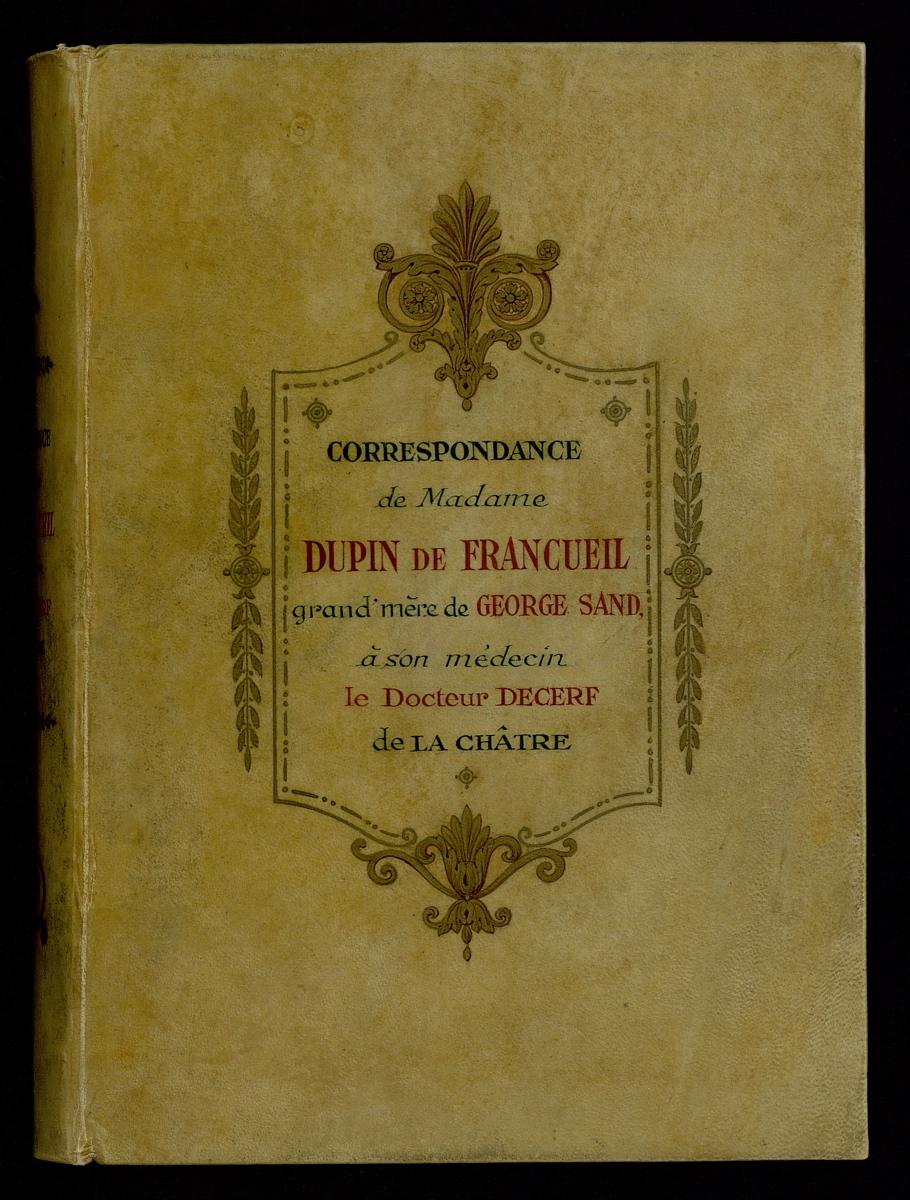 Correspondance de Madame Dupin de Francueil grand'mère de George Sand à son médecin le Docteur Decerf de La Châtre