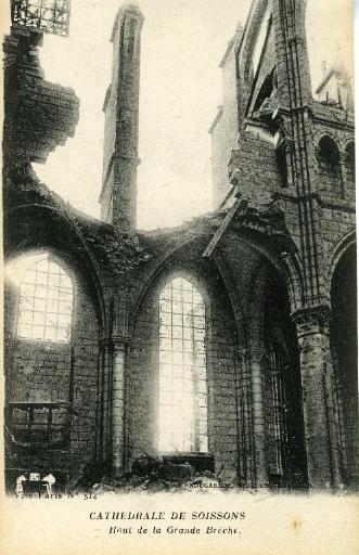 Campagne de 1914-1916 - Cathédrale de Soissons - Haut de la Grande Brèche
