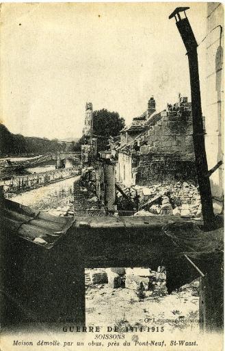 Guerre de 1914-1915 - Soissons - Maison démolie par un obus, près du pont Neuf, Saint-Waast