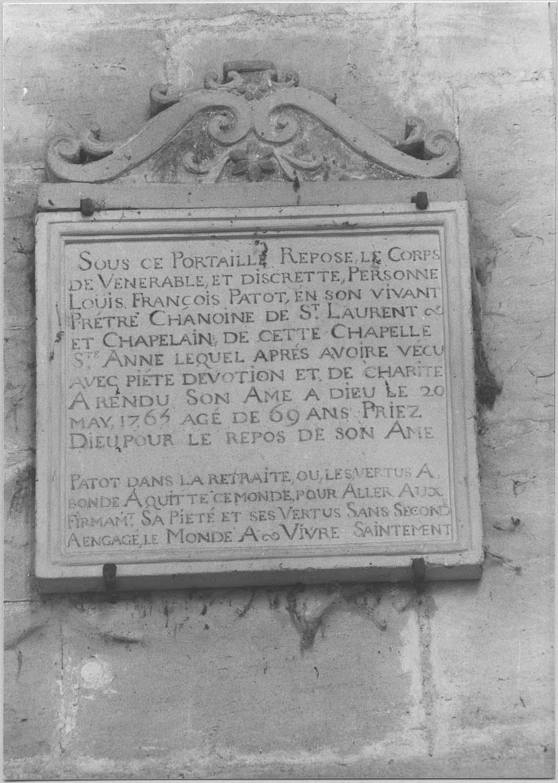 Plaque funéraire : épitaphe de Louis-François Patot, prêtre, chanoine de Saint-Laurent et chapelain de cette chapelle