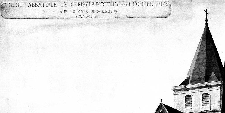 Légende d'un plan aquarellé : 'Eglise abbatiale de Cerisy-la-Forêt (Manche) fondée en 1032, vue du côté sud-ouest, état actuel'