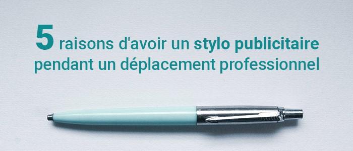5 raisons d'offrir un stylo publicitaire personnalisé lors de vos déplacements professionnels