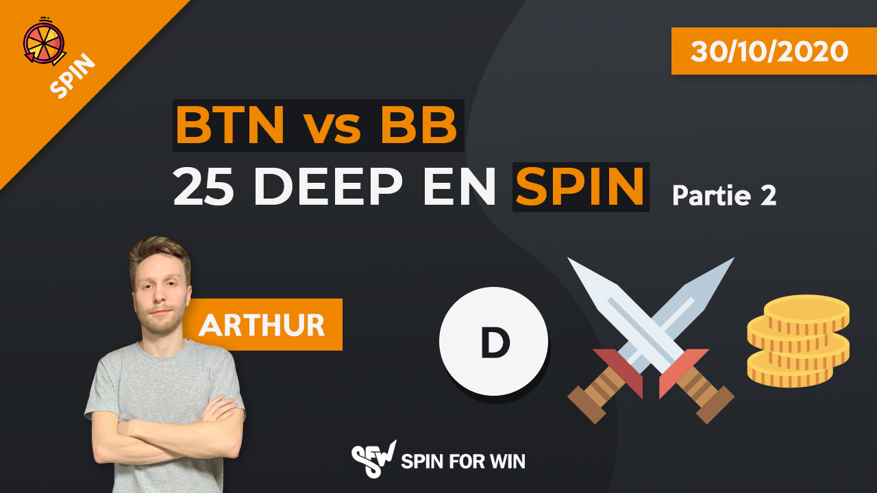 Btn vs bb 25 deep en spin - Partie 2
