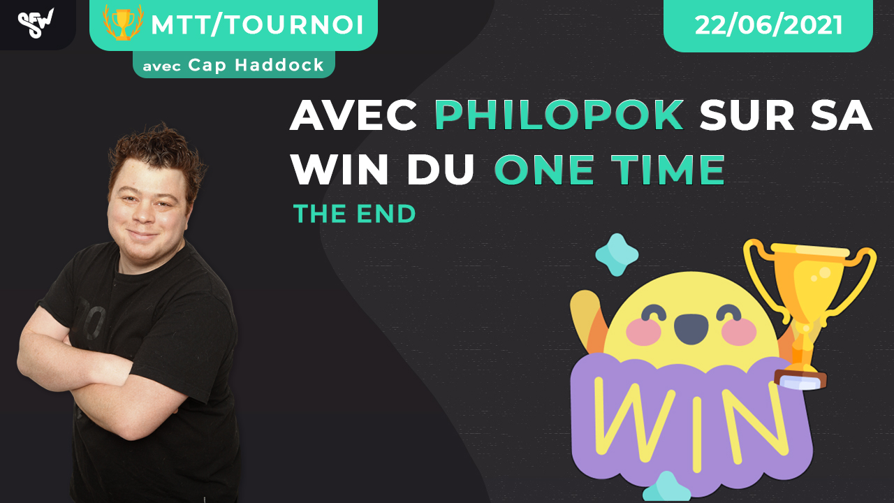 Avec Philopok sur sa win du one time - the end