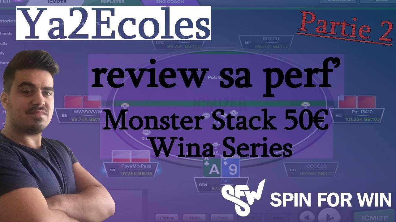 Ya2Ecoles review sa victoire sur un monster stack 50€ des Wina Series, Partie 2