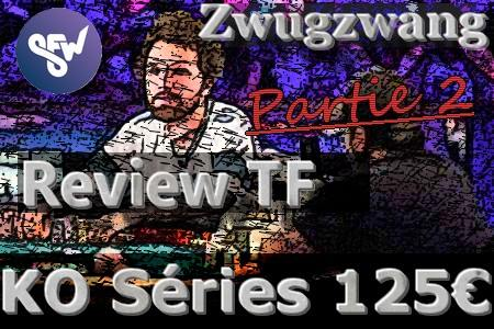 Zwugzwang review la TF d'un Powerfest 125€, Partie 2