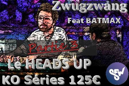 Zwugzwang review le HU d'un Powerfest 125€, feat. Batmax, Partie 3