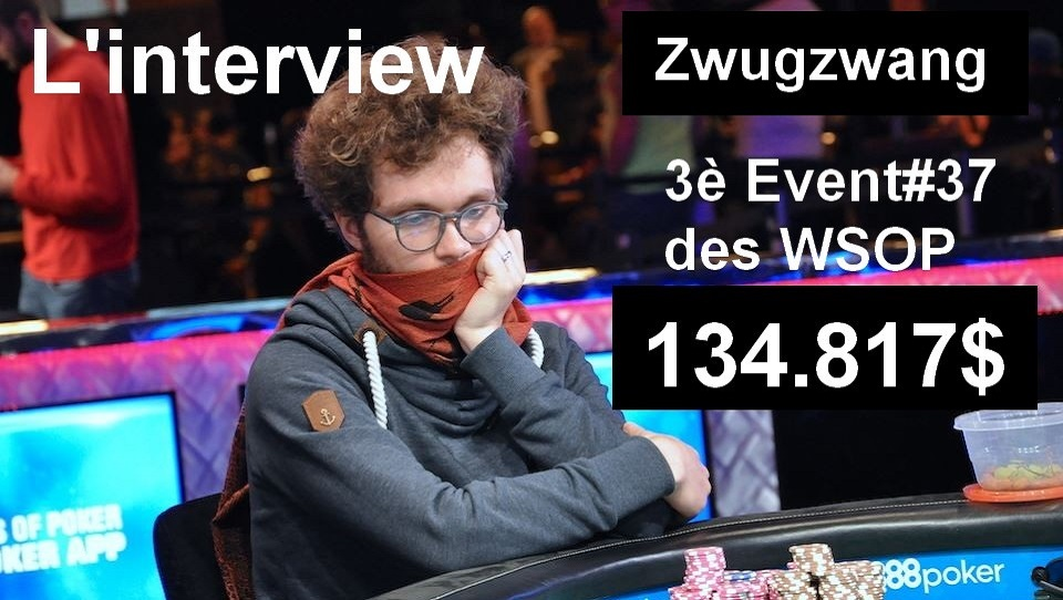 Zwugzwang , 3è de l'event#37 des WSOP, l'interview