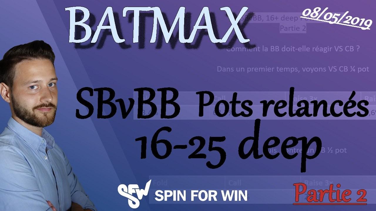 Batmax dans : Jouer les pots relancés 16-25 deep SBvBB, Partie 2