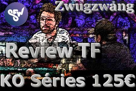 Zwugzwang review la TF d'un Powerfest 125€, Partie 1