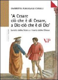 «A Cesare ciò che è di Cesare a Dio ciò che è di Dio». Laicità dello Stato e libertà delle Chiese