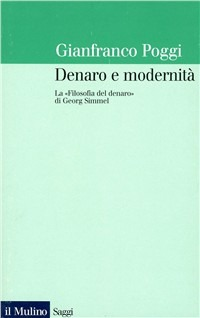 Denaro e modernità. La «Filosofia del denaro» di Georg Simmel
