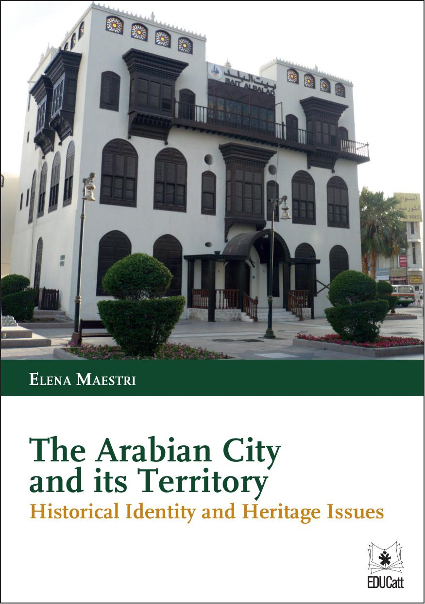 THE ARABIAN CITY AND ITS TERRITORY. HISTORICAL IDENTITY AND HERITAGE ISSUES.