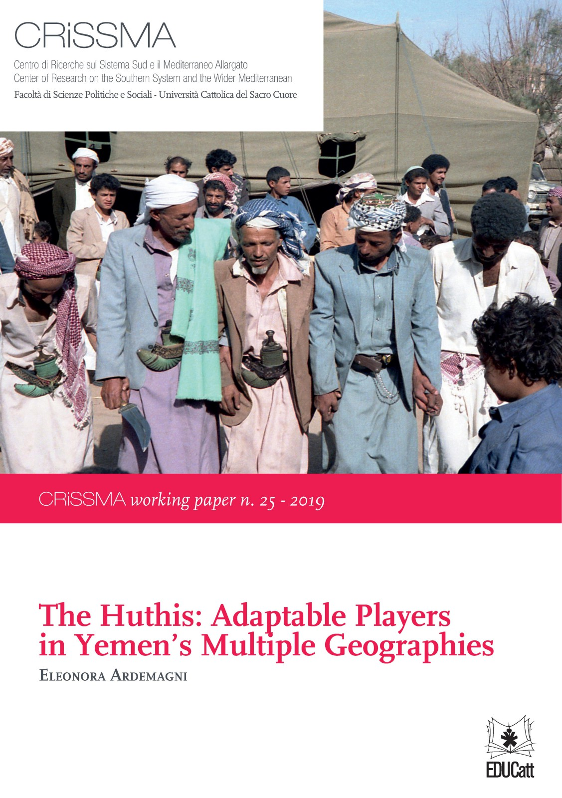 THE HUTHIS: ADAPTABLE PLAYERS IN YEMEN'S MULTIPLE GEOGRAPHIES (CRISSMA WORKING PAPERS N. 25-2019)