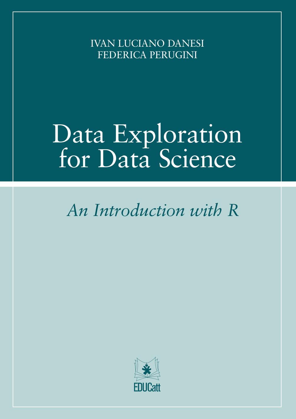 DATA EXPLORATION FOR DATA SCIENCE. AN INTRODUCTION WITH R