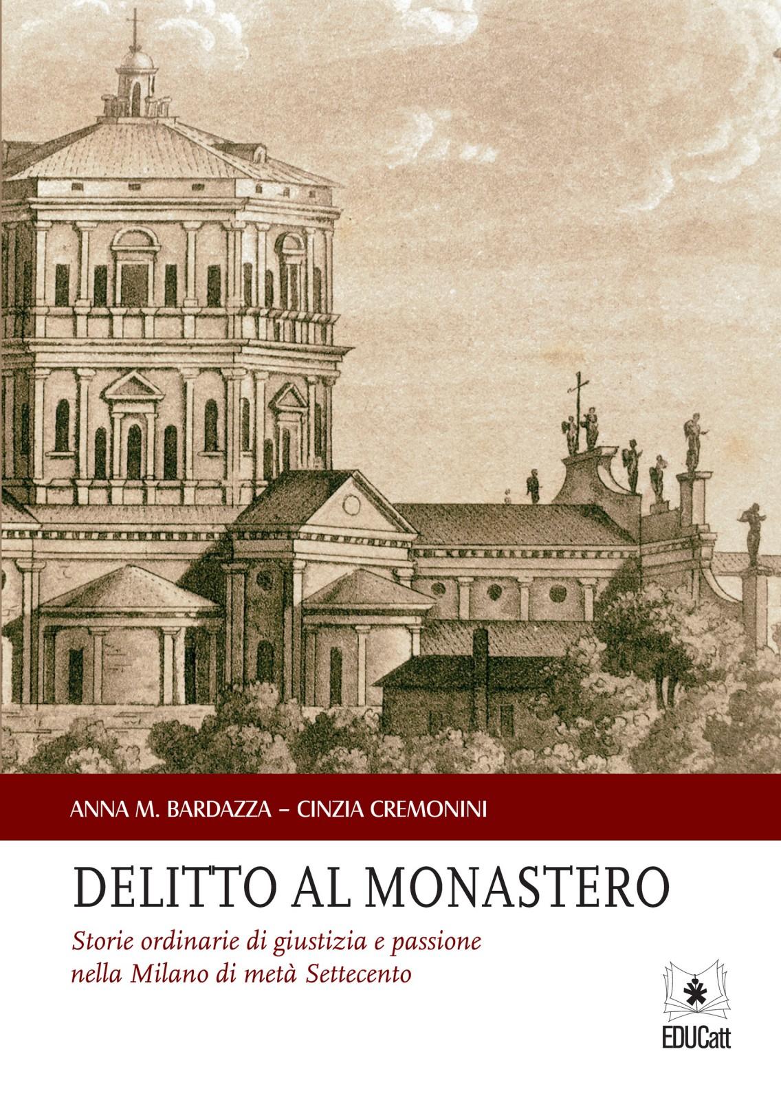 DELITTO AL MONASTERO. STORIE ORDINARIE DI GIUSTIZIA E PASSIONE NELLA MILANO DI META' SETTECENTO