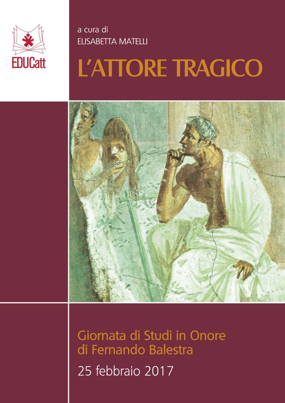 L'ATTORE TRAGICO. GIORNATA DI STUDI IN ONORE DI FERNANDO BALESTRA 25/02/2017
