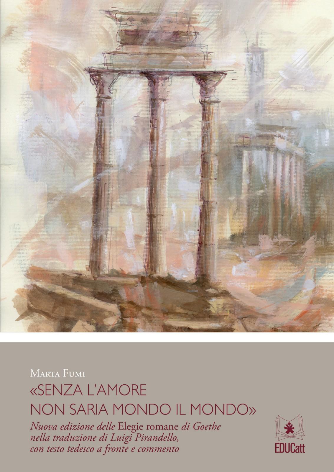 """""""Senza L'amore Non Saria Mondo Il Mondo"""". Nuova Edizione Delle Elegie Romane Di Goethe Nella Trad"""